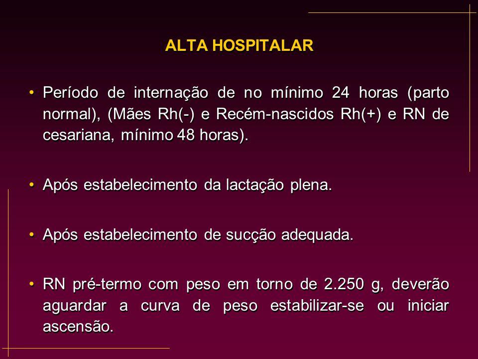 ALTA HOSPITALAR Período de internação de no mínimo 24 horas (parto normal), (Mães Rh(-) e Recém-nascidos Rh(+) e RN de cesariana, mínimo 48 horas). Ap