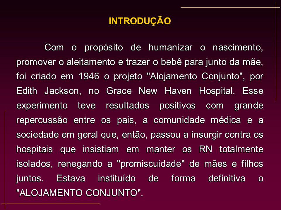 INTRODUÇÃO No Brasil, a primeira experiência de implantação e utilização do Alojamento Conjunto se deu em 1971, no Primeiro Hospital Distrital de Brasília (hoje HBDF), por Ernesto Silva, apesar de já existirem Santas Casas de Misericórdia nas cidades do interior, que mantinham os bebês com as mães.