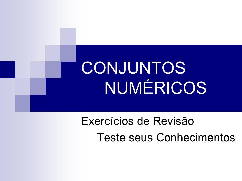 CONJUNTOS NUMÉRICOS Exercícios de Revisão Teste seus Conhecimentos