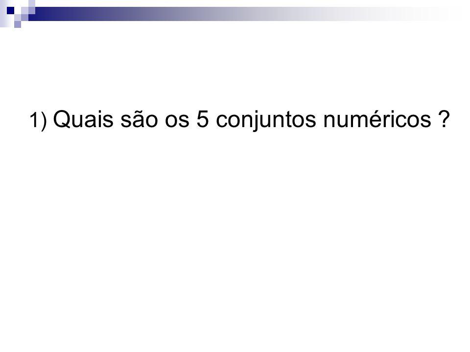 1) Quais são os 5 conjuntos numéricos ?