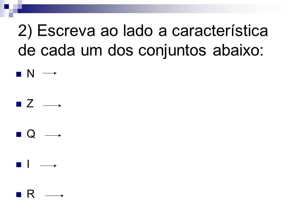 2) Escreva ao lado a característica de cada um dos conjuntos abaixo: N Z Q I R