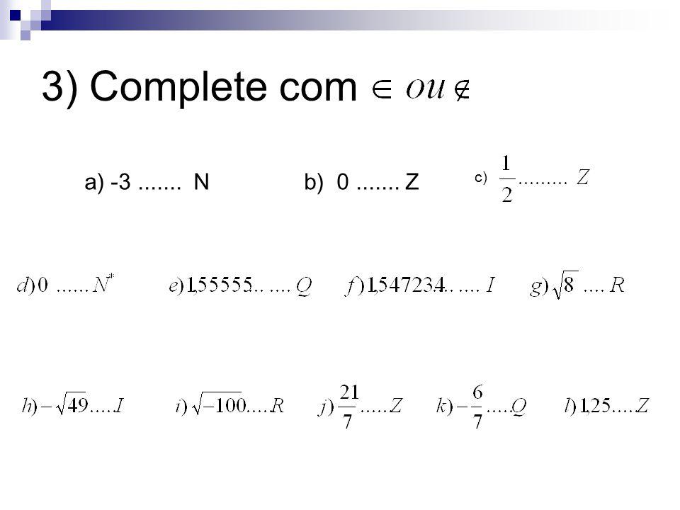 3) Complete com a) -3....... N b) 0....... Z c)
