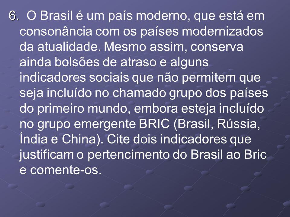 6. 6. O Brasil é um país moderno, que está em consonância com os países modernizados da atualidade. Mesmo assim, conserva ainda bolsões de atraso e al