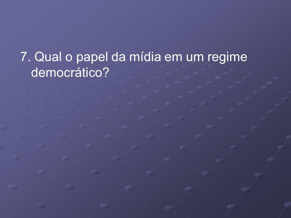 7. Qual o papel da mídia em um regime democrático?