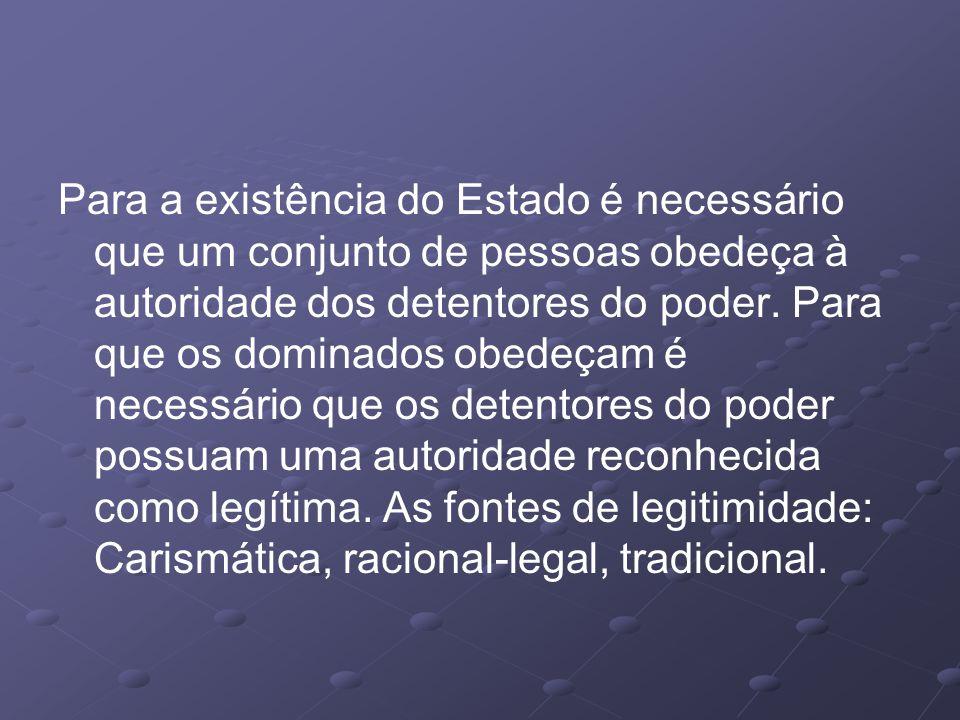Para a existência do Estado é necessário que um conjunto de pessoas obedeça à autoridade dos detentores do poder.