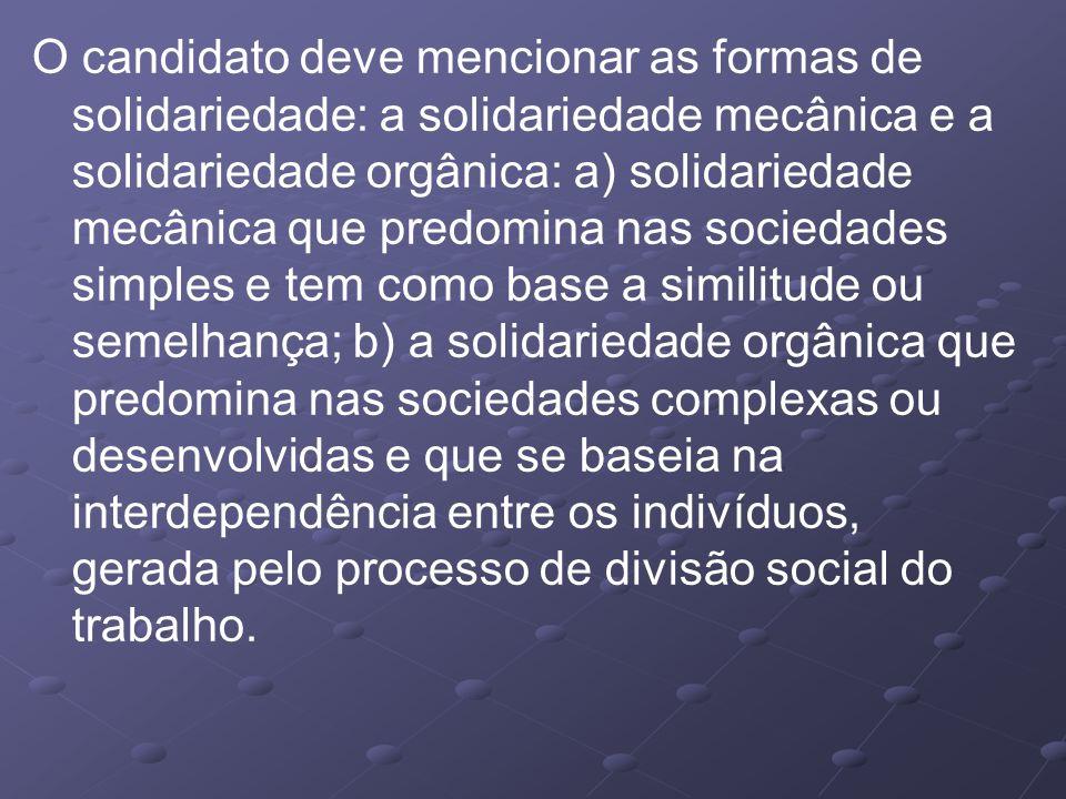 O candidato deve mencionar as formas de solidariedade: a solidariedade mecânica e a solidariedade orgânica: a) solidariedade mecânica que predomina na