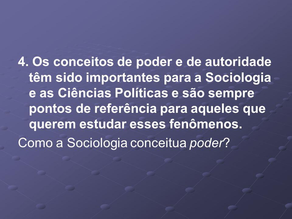 4. Os conceitos de poder e de autoridade têm sido importantes para a Sociologia e as Ciências Políticas e são sempre pontos de referência para aqueles