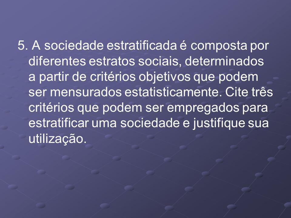 5. A sociedade estratificada é composta por diferentes estratos sociais, determinados a partir de critérios objetivos que podem ser mensurados estatis