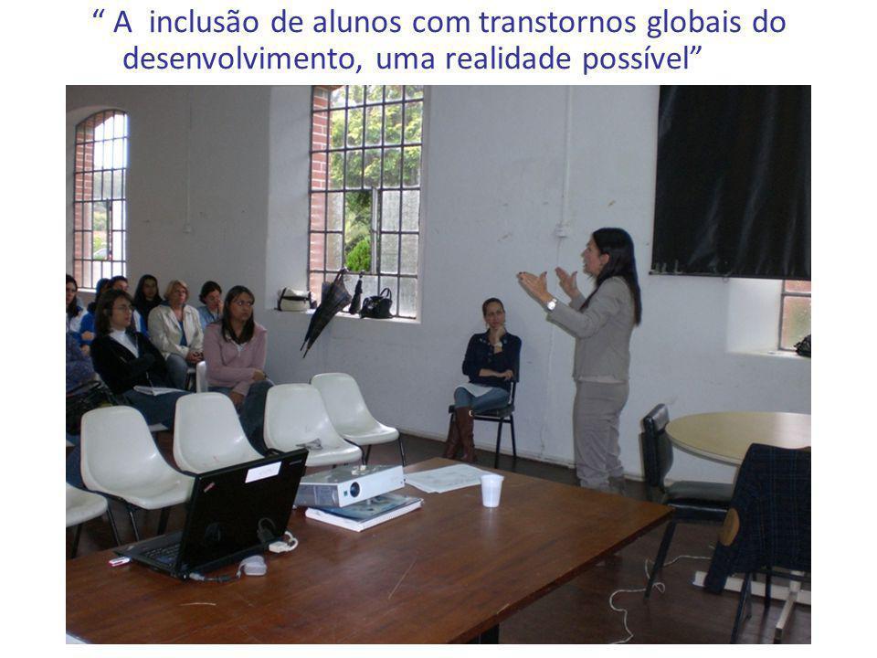 A inclusão de alunos com transtornos globais do desenvolvimento, uma realidade possível