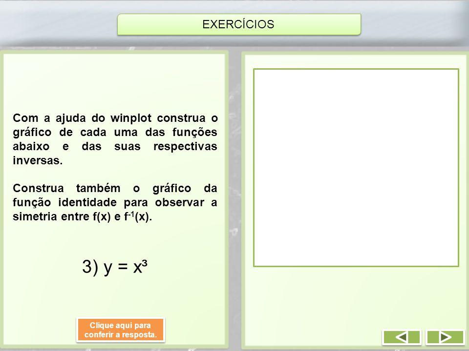 Com a ajuda do winplot construa o gráfico de cada uma das funções abaixo e das suas respectivas inversas. Construa também o gráfico da função identida