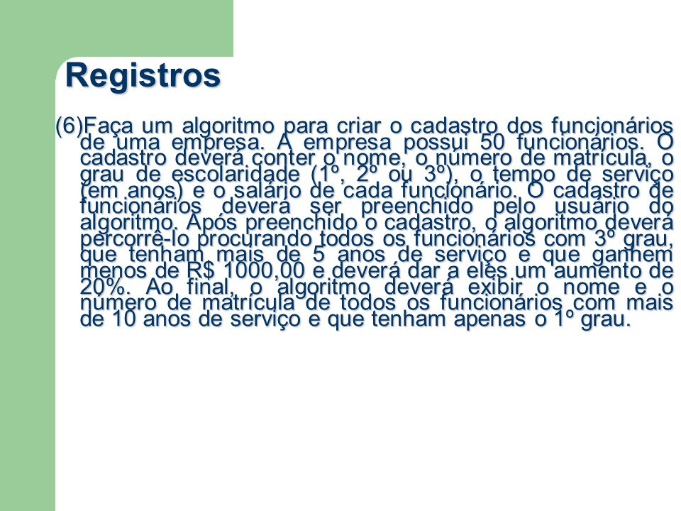 Registros (6)Faça um algoritmo para criar o cadastro dos funcionários de uma empresa.