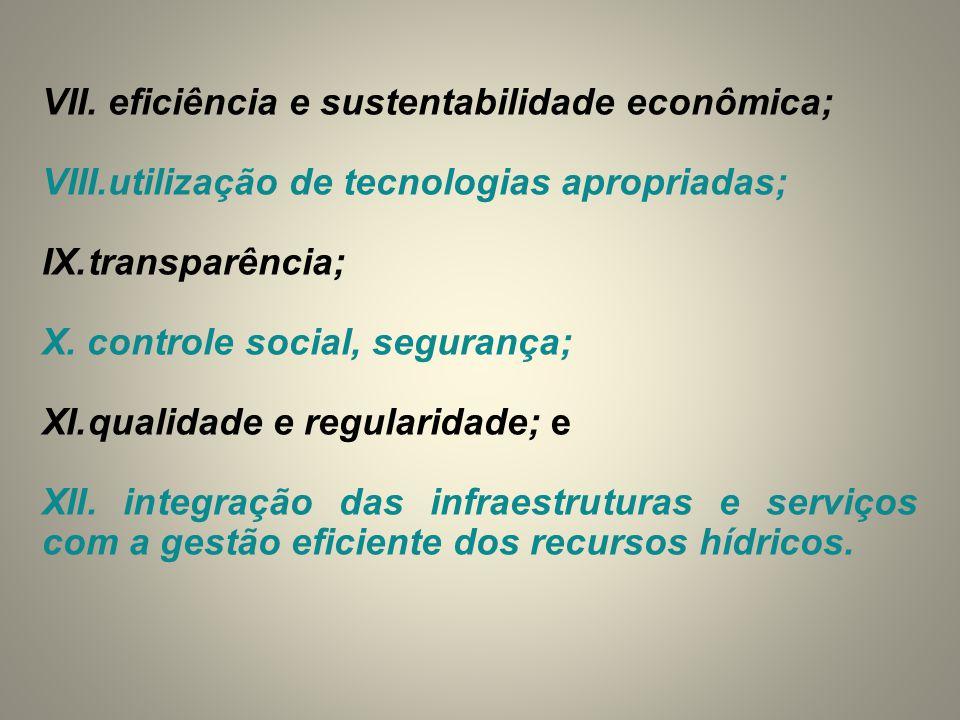 VII. eficiência e sustentabilidade econômica; VIII.utilização de tecnologias apropriadas; IX.transparência; X. controle social, segurança; XI.qualidad