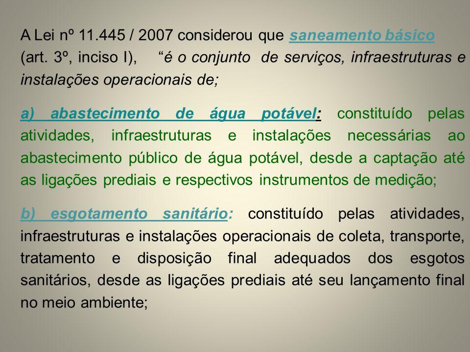 """A Lei nº 11.445 / 2007 considerou que saneamento básico (art. 3º, inciso I), """"é o conjunto de serviços, infraestruturas e instalações operacionais de;"""