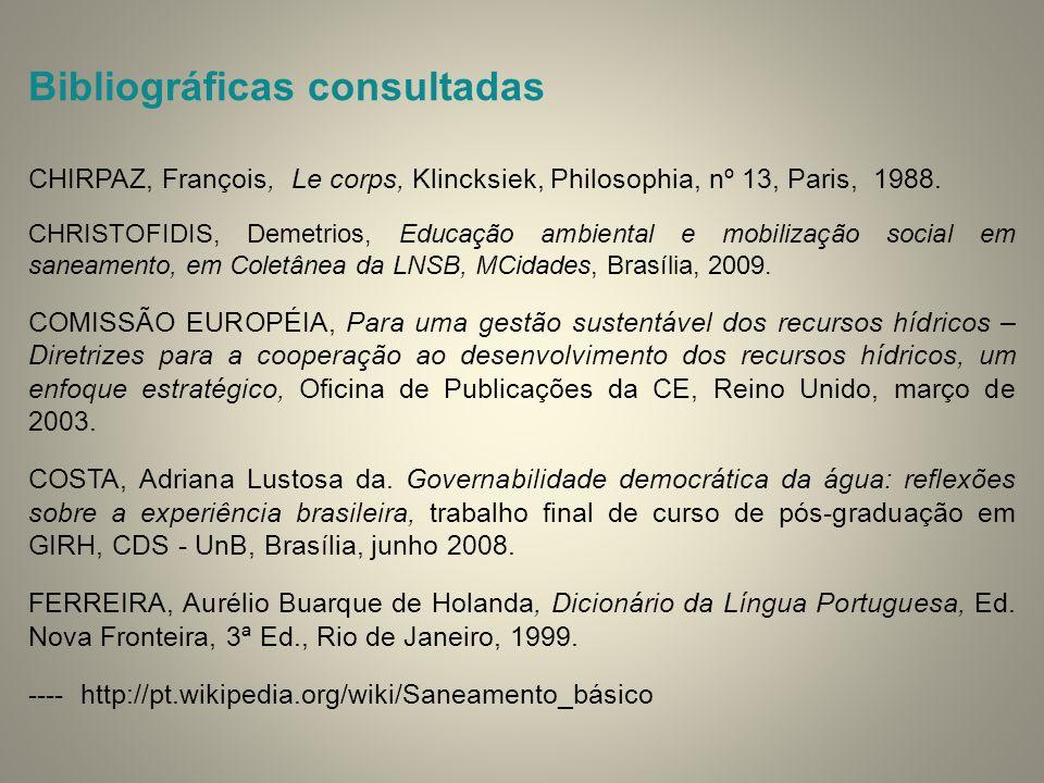Bibliográficas consultadas CHIRPAZ, François, Le corps, Klincksiek, Philosophia, nº 13, Paris, 1988. CHRISTOFIDIS, Demetrios, Educação ambiental e mob