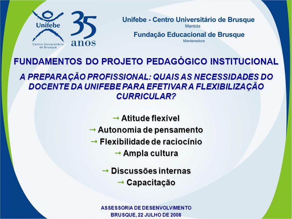 ASSESSORIA DE DESENVOLVIMENTO BRUSQUE, 22 JULHO DE 2008 A PREPARAÇÃO PROFISSIONAL: QUAIS AS NECESSIDADES DO DOCENTE DA UNIFEBE PARA EFETIVAR A FLEXIBI