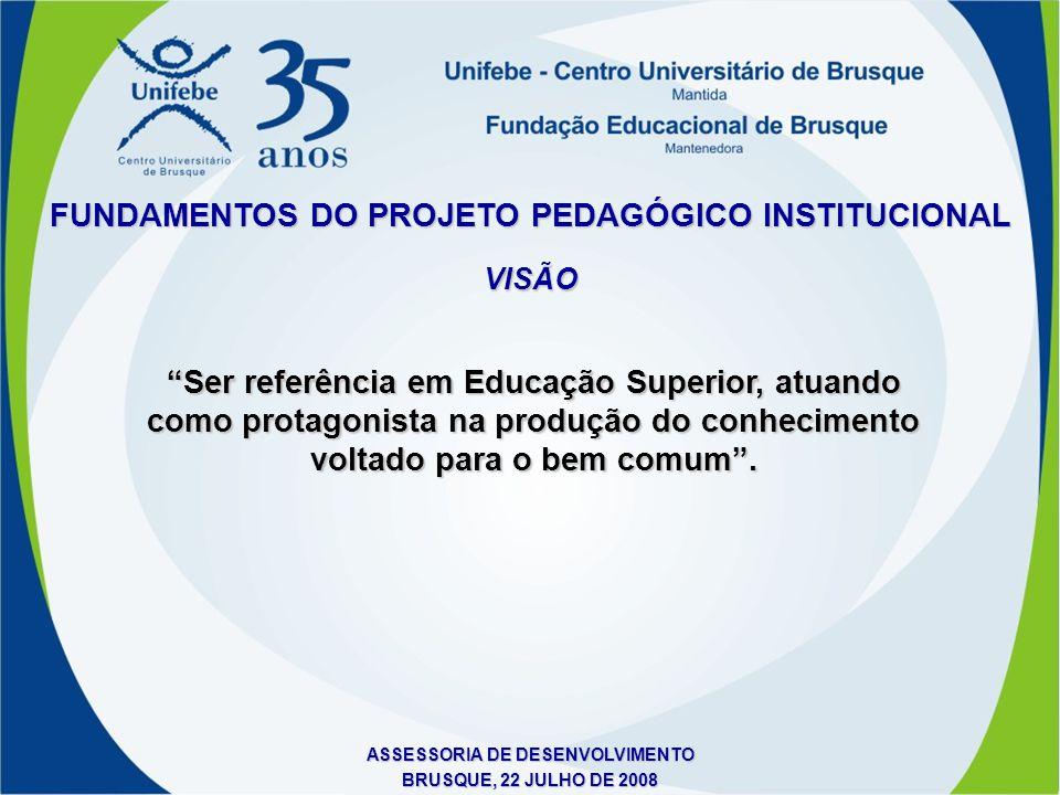 """FUNDAMENTOS DO PROJETO PEDAGÓGICO INSTITUCIONAL VISÃO """"Ser referência em Educação Superior, atuando como protagonista na produção do conhecimento volt"""