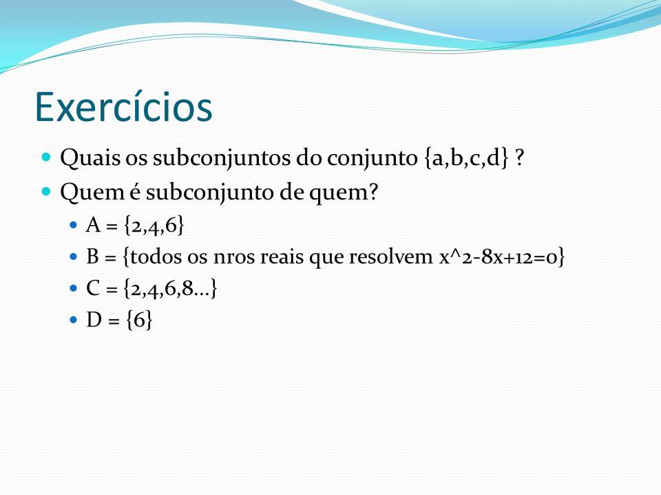 Exercícios Quais os subconjuntos do conjunto {a,b,c,d} .