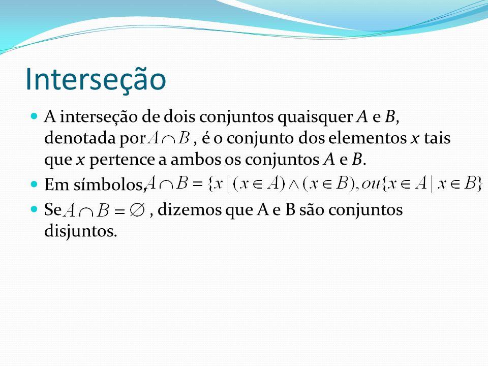 Interseção A interseção de dois conjuntos quaisquer A e B, denotada por, é o conjunto dos elementos x tais que x pertence a ambos os conjuntos A e B.