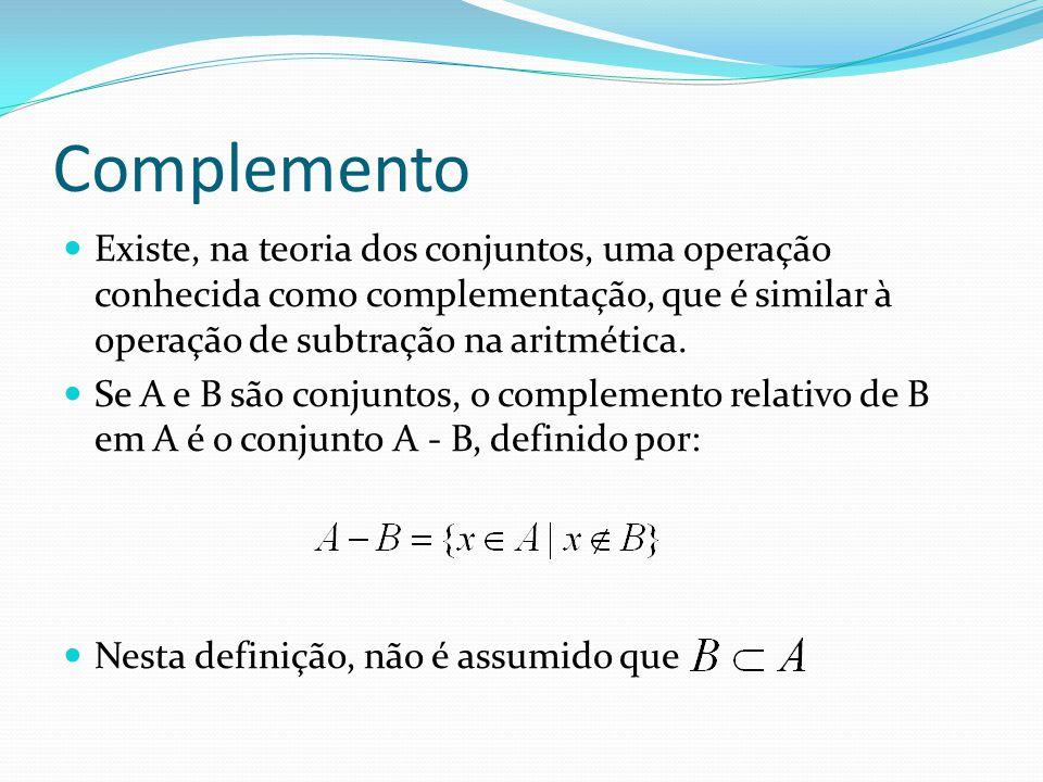 Complemento Existe, na teoria dos conjuntos, uma operação conhecida como complementação, que é similar à operação de subtração na aritmética. Se A e B