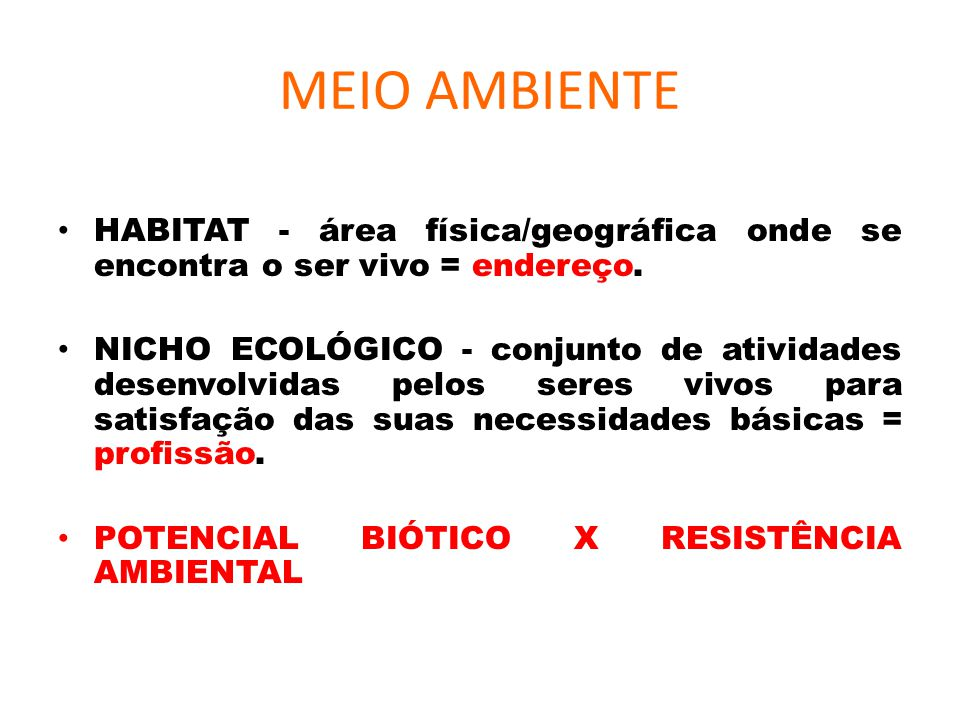 MEIO AMBIENTE HABITAT - área física/geográfica onde se encontra o ser vivo = endereço.