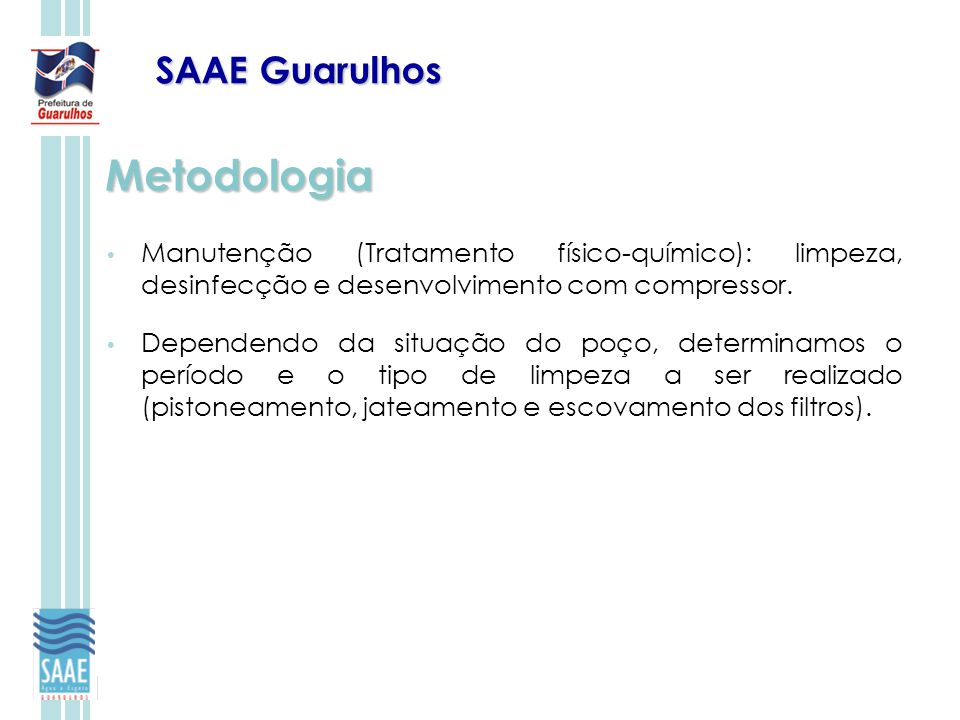 SAAE Guarulhos Metodologia Manutenção (Tratamento físico-químico): limpeza, desinfecção e desenvolvimento com compressor. Dependendo da situação do po