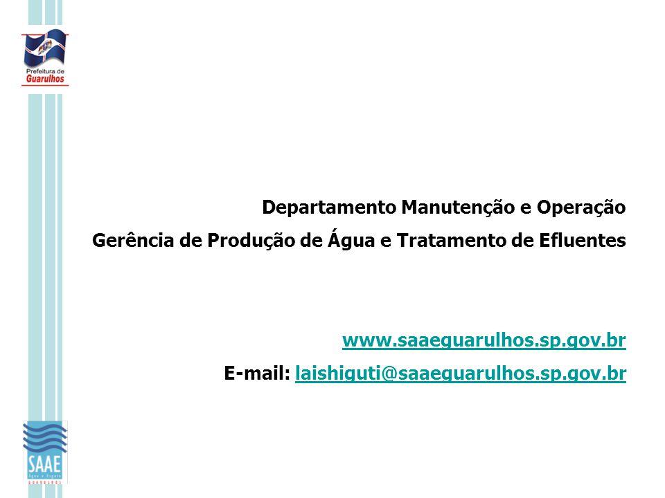 Departamento Manutenção e Operação Gerência de Produção de Água e Tratamento de Efluentes www.saaeguarulhos.sp.gov.br E-mail: laishiguti@saaeguarulhos