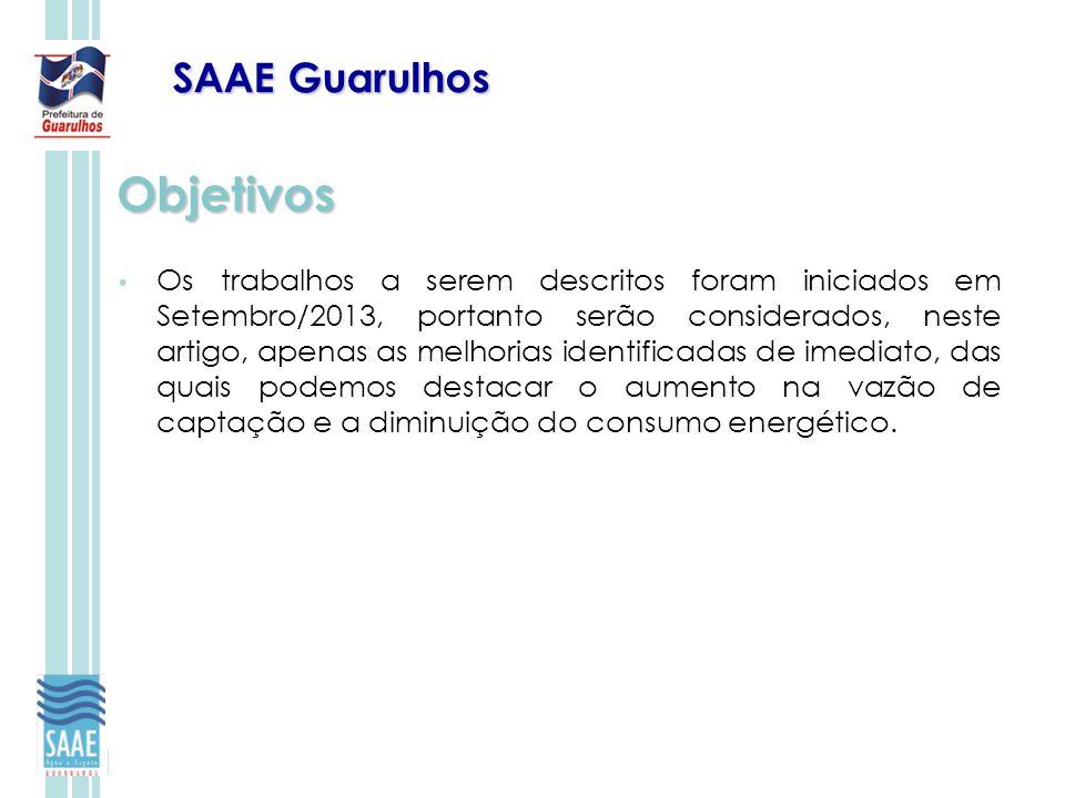 SAAE Guarulhos Objetivos Os trabalhos a serem descritos foram iniciados em Setembro/2013, portanto serão considerados, neste artigo, apenas as melhori