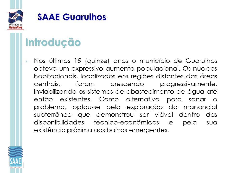 SAAE Guarulhos Introdução Nos últimos 15 (quinze) anos o município de Guarulhos obteve um expressivo aumento populacional. Os núcleos habitacionais, l