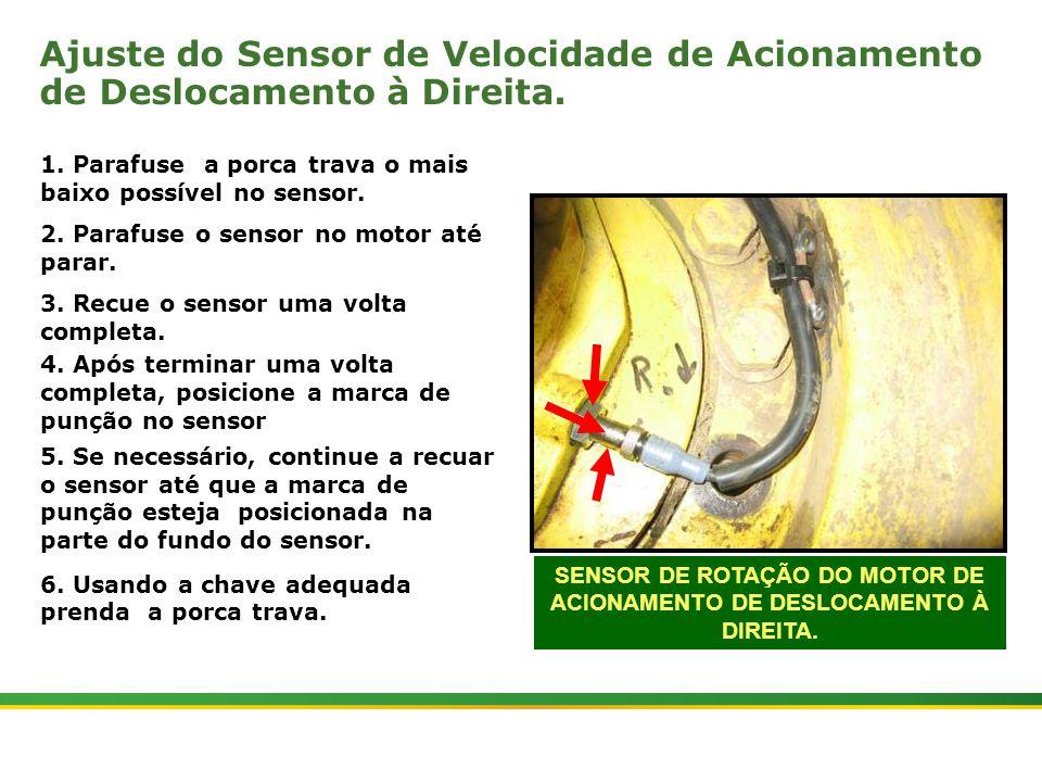 |Colhedora de Cana 3520 & 3522 : Gemini | Janeiro, 201021 SENSOR DE ROTAÇÃO DO MOTOR DE ACIONAMENTO DE DESLOCAMENTO À DIREITA. Ajuste do Sensor de Vel