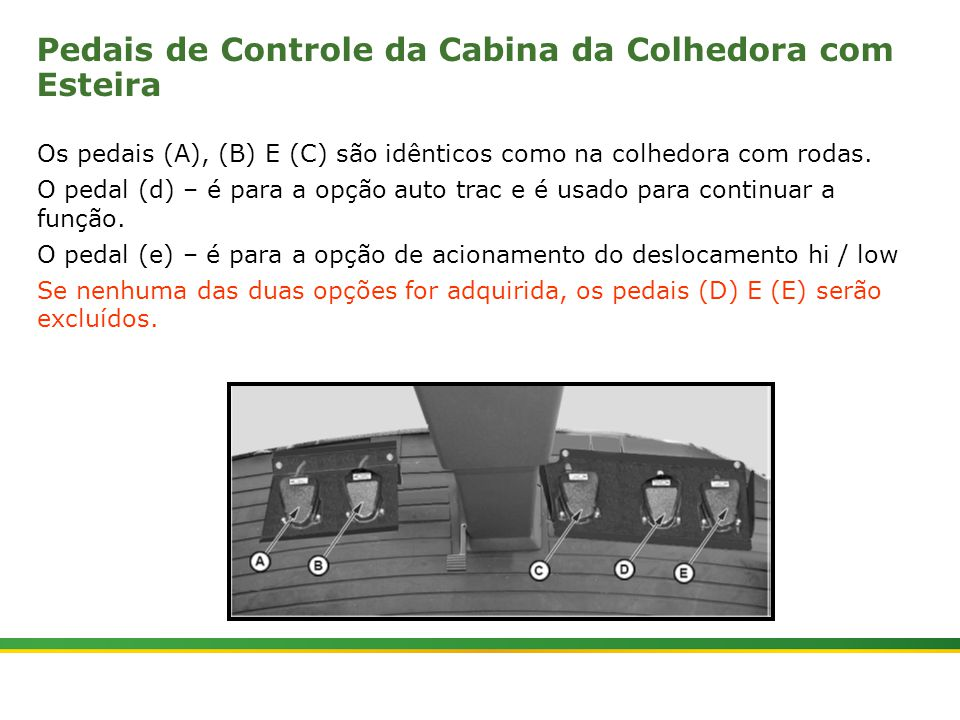 |Colhedora de Cana 3520 & 3522 : Gemini | Janeiro, 20105 Pedais de Controle da Cabina da Colhedora com Esteira Os pedais (A), (B) E (C) são idênticos