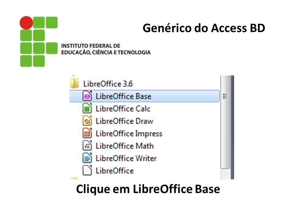 Genérico do Access BD Clique em LibreOffice Base
