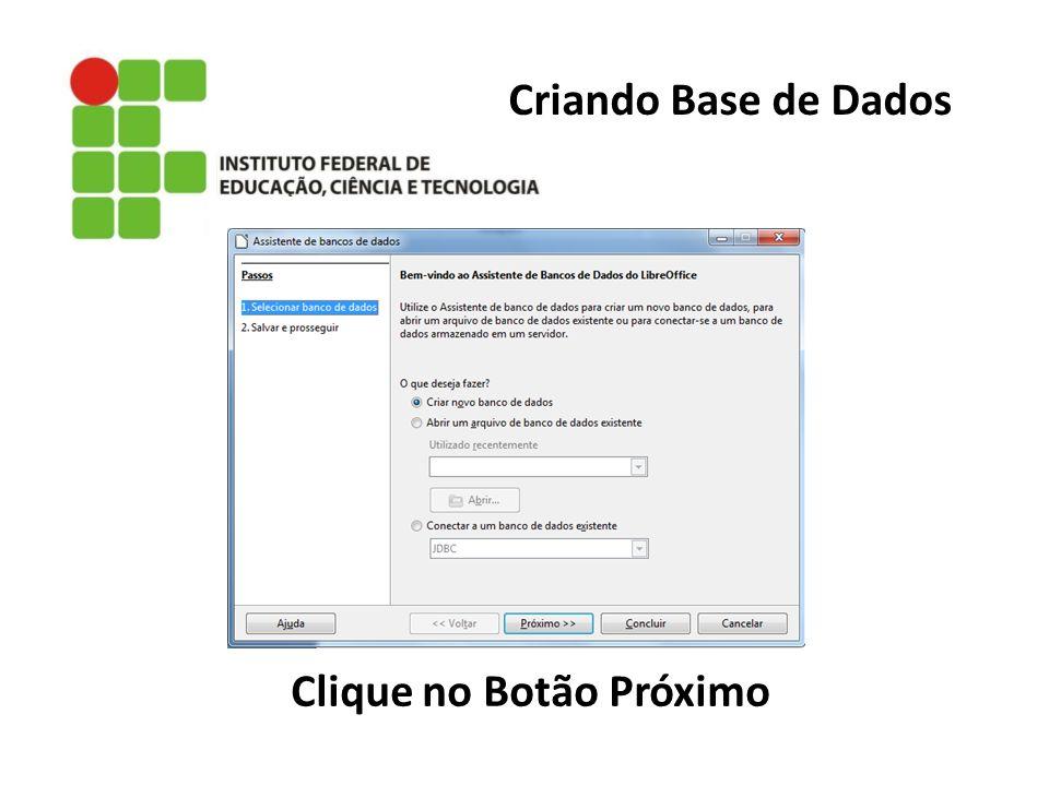 Criando Base de Dados Clique no Botão Próximo