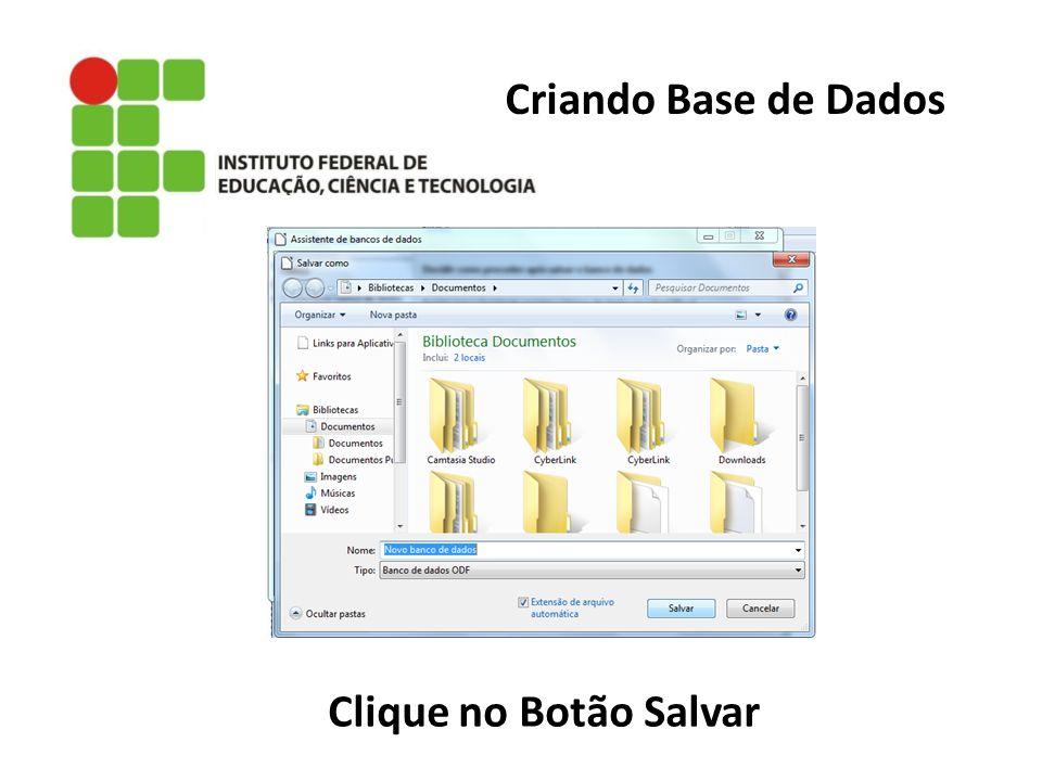 Criando Base de Dados Clique no Botão Salvar