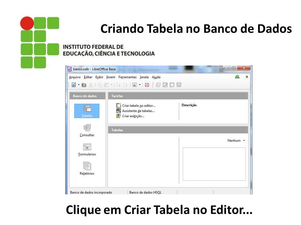 Criando Tabela no Banco de Dados Clique em Criar Tabela no Editor...