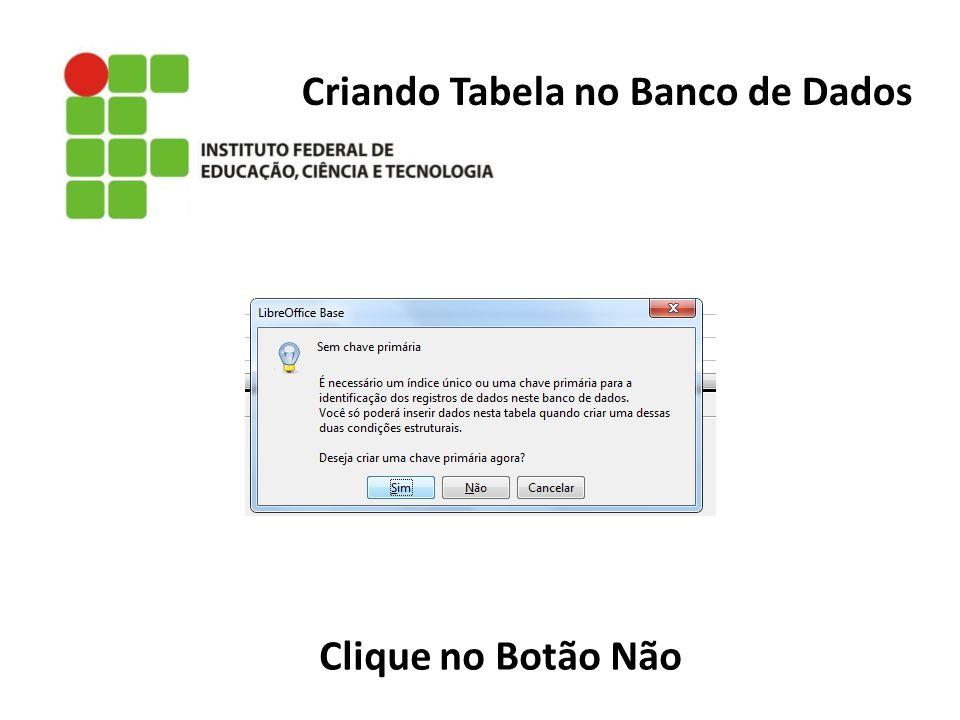 Criando Tabela no Banco de Dados Clique no Botão Não