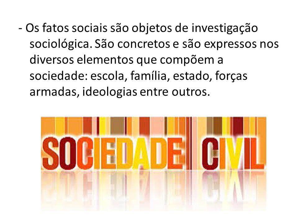 - Os fatos sociais são objetos de investigação sociológica. São concretos e são expressos nos diversos elementos que compõem a sociedade: escola, famí