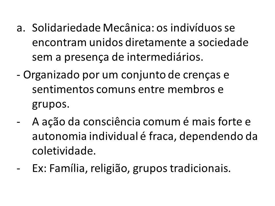 a.Solidariedade Mecânica: os indivíduos se encontram unidos diretamente a sociedade sem a presença de intermediários. - Organizado por um conjunto de