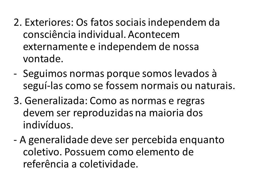 2. Exteriores: Os fatos sociais independem da consciência individual. Acontecem externamente e independem de nossa vontade. -Seguimos normas porque so