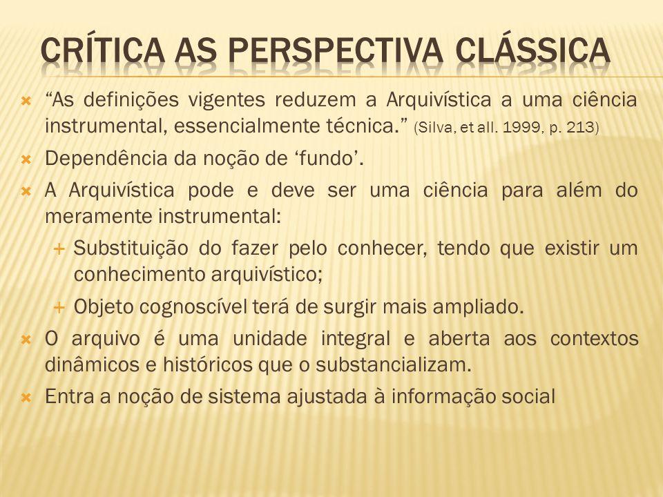 """ """"As definições vigentes reduzem a Arquivística a uma ciência instrumental, essencialmente técnica."""" (Silva, et all. 1999, p. 213)  Dependência da n"""