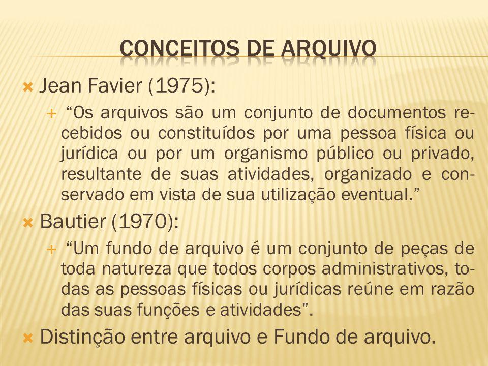 """ Jean Favier (1975):  """"Os arquivos são um conjunto de documentos re- cebidos ou constituídos por uma pessoa física ou jurídica ou por um organismo p"""