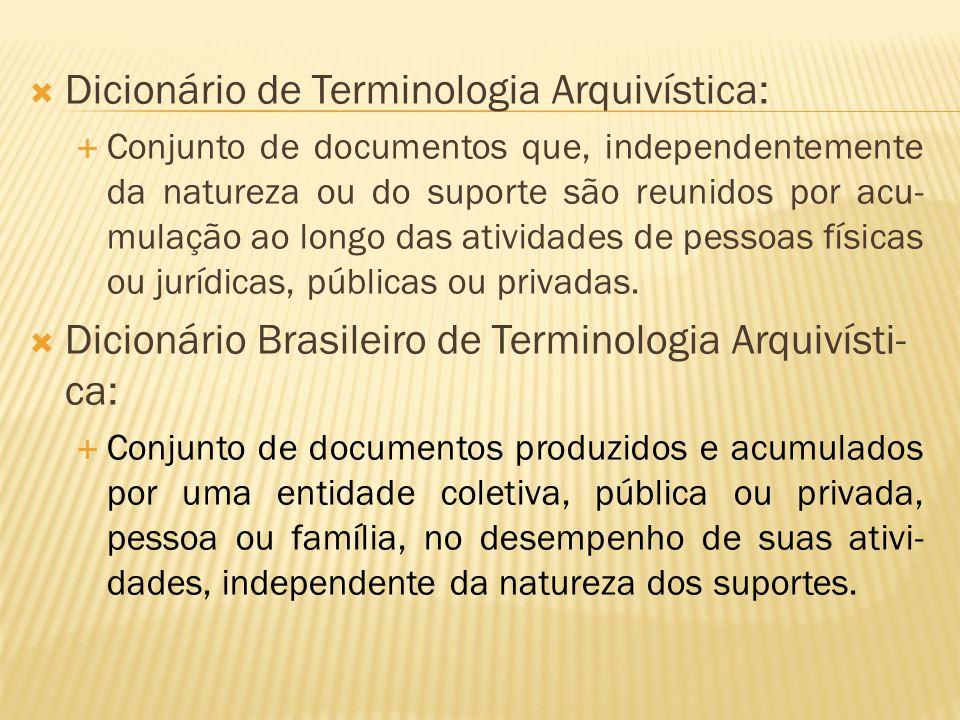  Dicionário de Terminologia Arquivística:  Conjunto de documentos que, independentemente da natureza ou do suporte são reunidos por acu- mulação ao