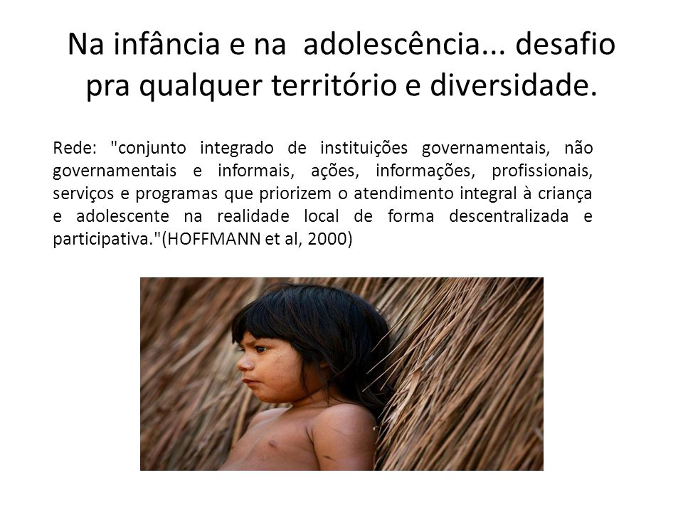 Na infância e na adolescência... desafio pra qualquer território e diversidade. Rede:
