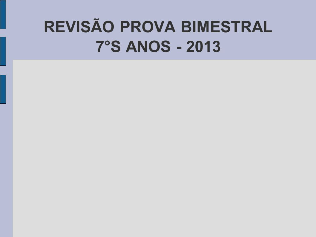 REVISÃO PROVA BIMESTRAL 7°S ANOS - 2013