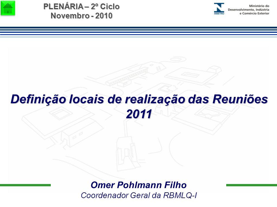 PLENÁRIA – 2º Ciclo Novembro - 2010 Omer Pohlmann Filho Coordenador Geral da RBMLQ-I Definição locais de realização das Reuniões 2011