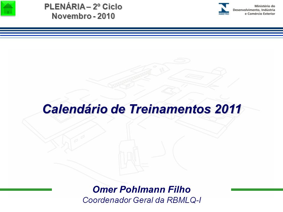 PLENÁRIA – 2º Ciclo Novembro - 2010 Omer Pohlmann Filho Coordenador Geral da RBMLQ-I Calendário de Treinamentos 2011