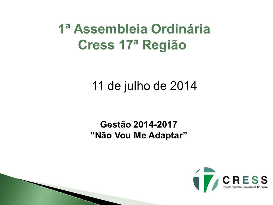 """1ª Assembleia Ordinária Cress 17ª Região 11 de julho de 2014 Gestão 2014-2017 """"Não Vou Me Adaptar"""""""