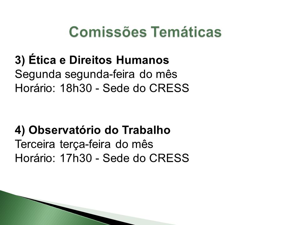 3) Ética e Direitos Humanos Segunda segunda-feira do mês Horário: 18h30 - Sede do CRESS 4) Observatório do Trabalho Terceira terça-feira do mês Horári
