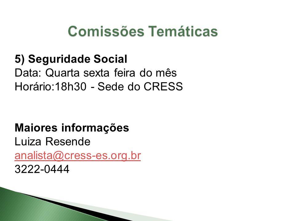 5) Seguridade Social Data: Quarta sexta feira do mês Horário:18h30 - Sede do CRESS Maiores informações Luiza Resende analista@cress-es.org.br 3222-044