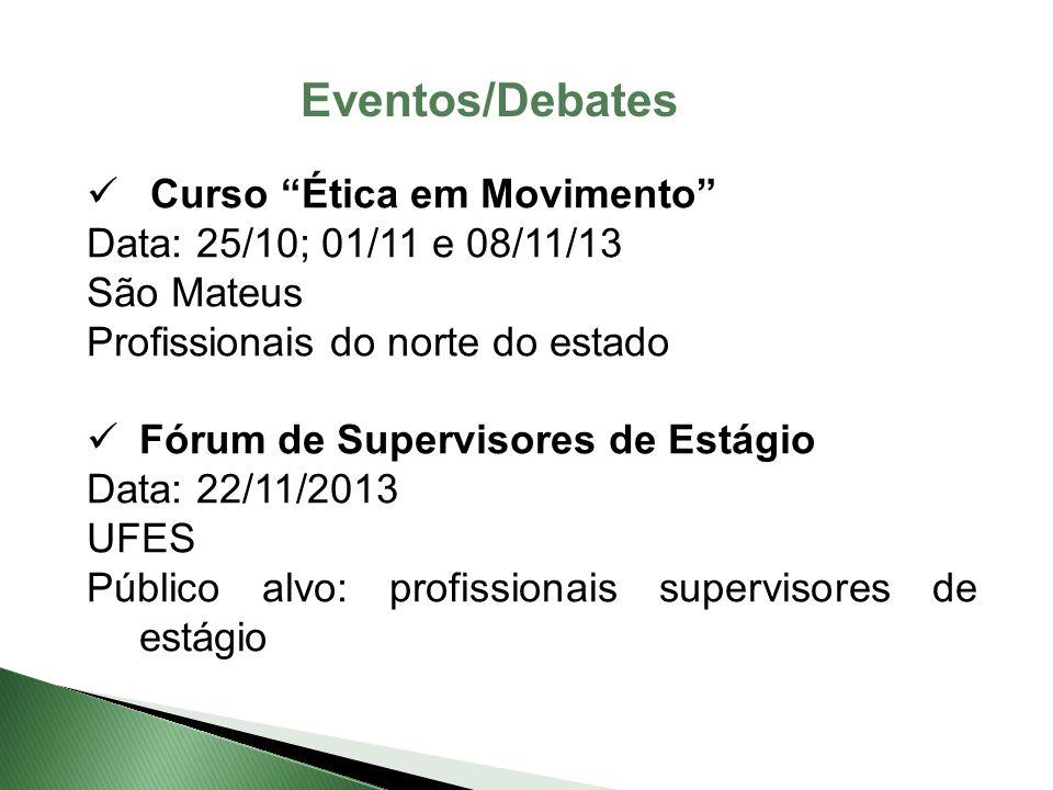 """Curso """"Ética em Movimento"""" Data: 25/10; 01/11 e 08/11/13 São Mateus Profissionais do norte do estado Fórum de Supervisores de Estágio Data: 22/11/2013"""