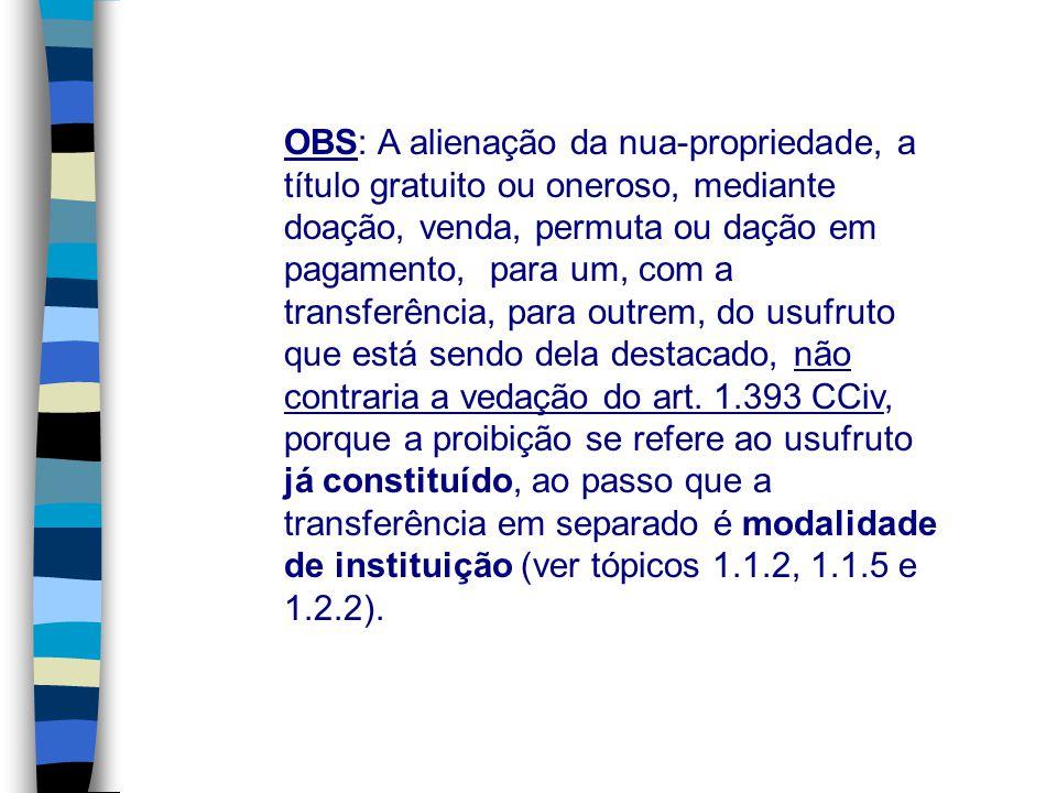 OBS: A alienação da nua-propriedade, a título gratuito ou oneroso, mediante doação, venda, permuta ou dação em pagamento, para um, com a transferência